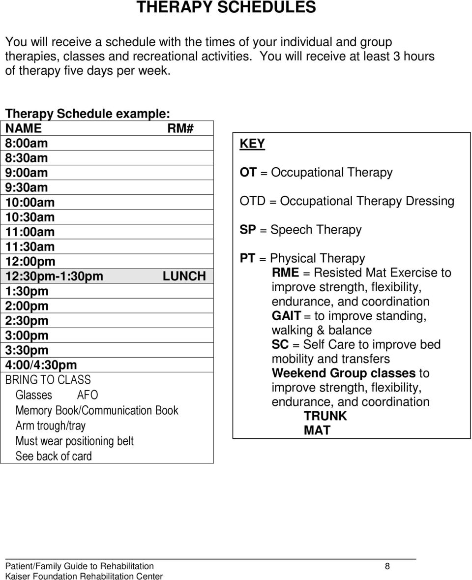 Therapy Schedule example: NAME RM# 8:00am 8:30am 9:00am 9:30am 10:00am 10:30am 11:00am 11:30am 12:00pm 12:30pm-1:30pm LUNCH 1:30pm 2:00pm 2:30pm 3:00pm 3:30pm 4:00/4:30pm BRING TO CLASS Glasses AFO