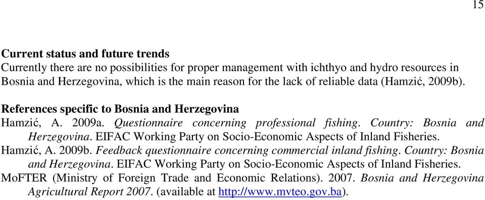 EIFAC Working Party on Socio-Economic Aspects of Inland Fisheries. Hamzić, A. 2009b. Feedback questionnaire concerning commercial inland fishing. Country: Bosnia and Herzegovina.