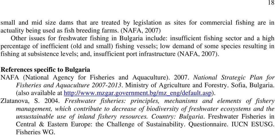 resulting in fishing at subsistence levels; and, insufficient port infrastructure (NAFA, 2007). References specific to Bulgaria NAFA (National Agency for Fisheries and Aquaculture). 2007. National Strategic Plan for Fisheries and Aquaculture 2007-2013.