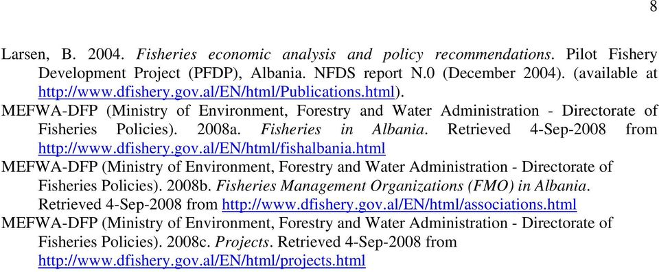 Retrieved 4-Sep-2008 from http://www.dfishery.gov.al/en/html/fishalbania.html MEFWA-DFP (Ministry of Environment, Forestry and Water Administration - Directorate of Fisheries Policies). 2008b.
