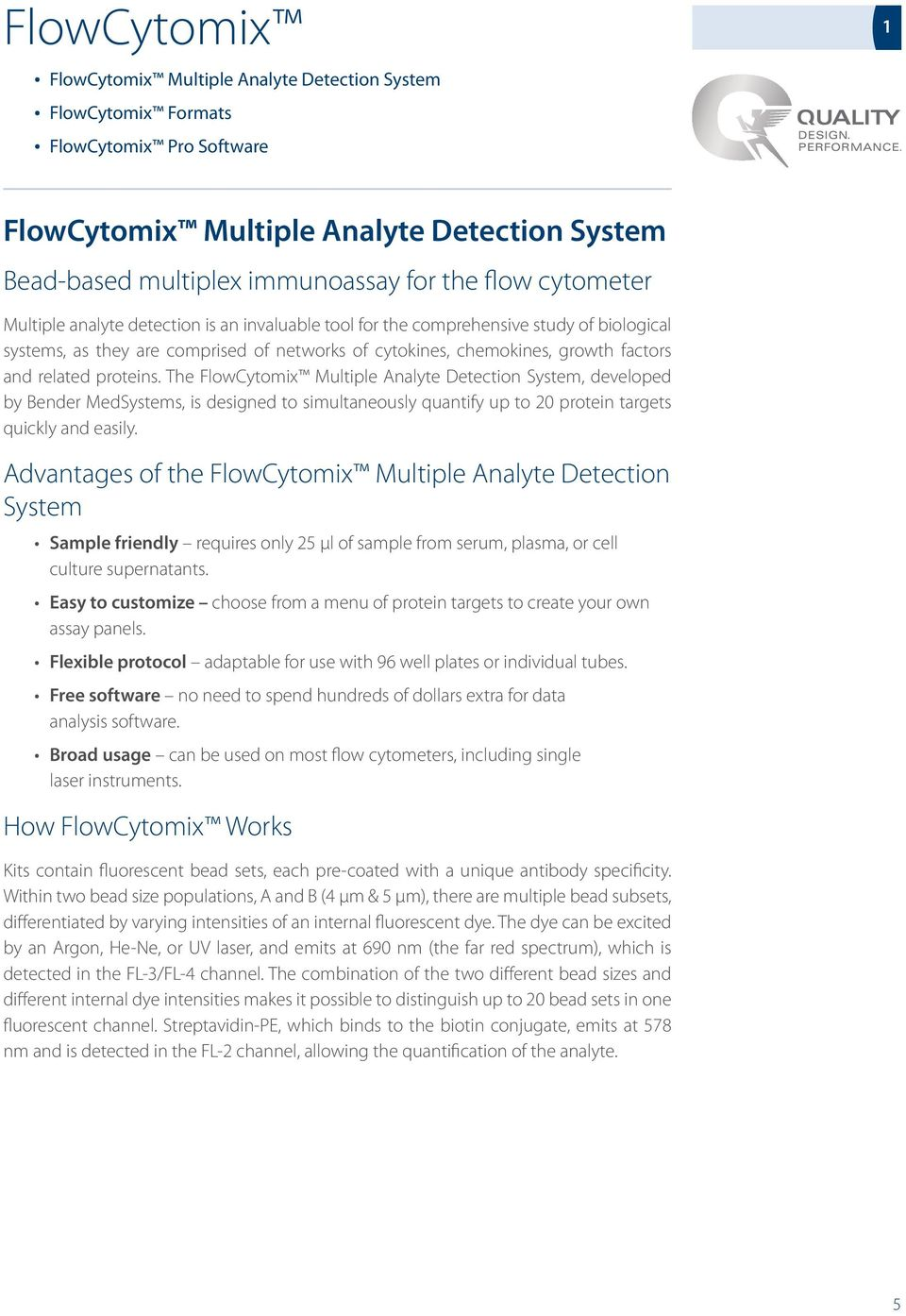 proteins. The FlowCytomix Multiple Analyte Detection System, developed by Bender MedSystems, is designed to simultaneously quantify up to 20 protein targets quickly and easily.