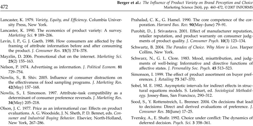 How consumers are affected by the framing of attribute information before and after consuming the product. J. Consumer Res. 15(3) 374 378. Mayzlin, D. 2006. Promotional chat on the internet.