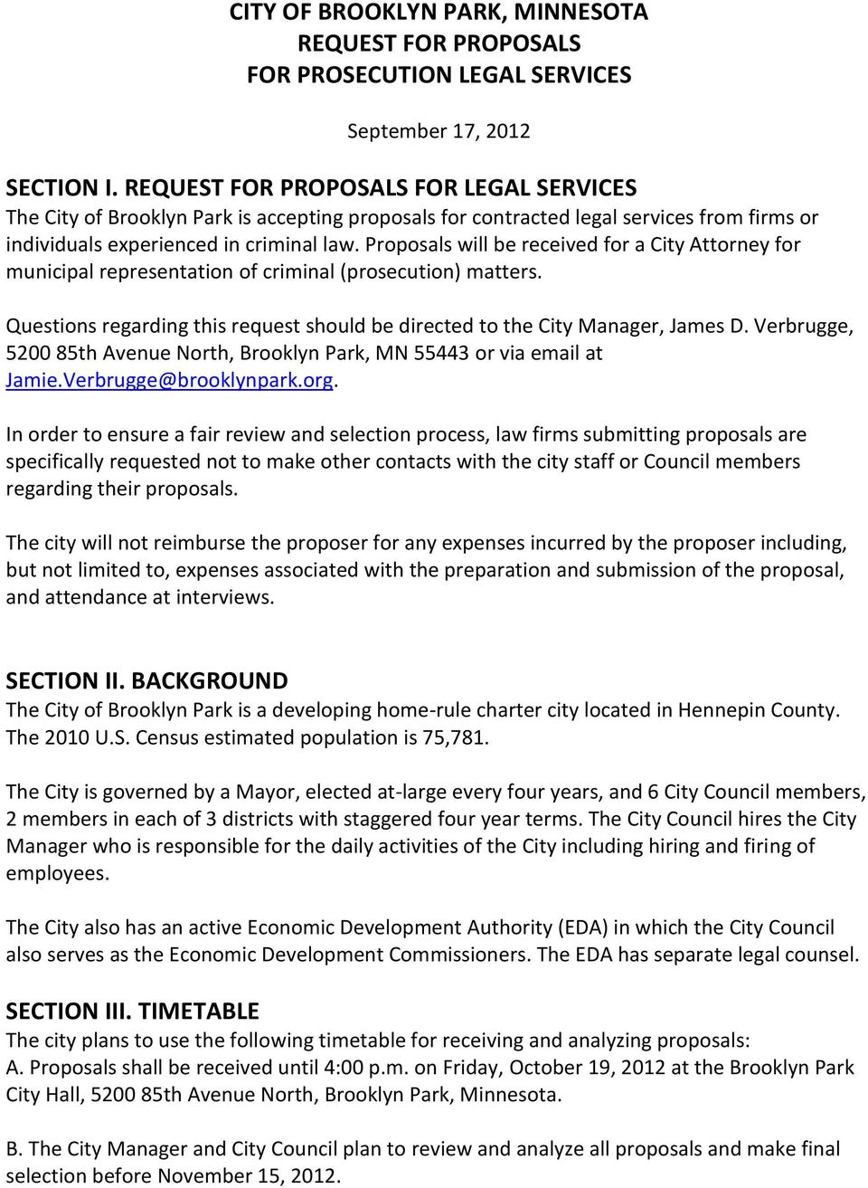 Proposals will be received for a City Attorney for municipal representation of criminal (prosecution) matters. Questions regarding this request should be directed to the City Manager, James D.