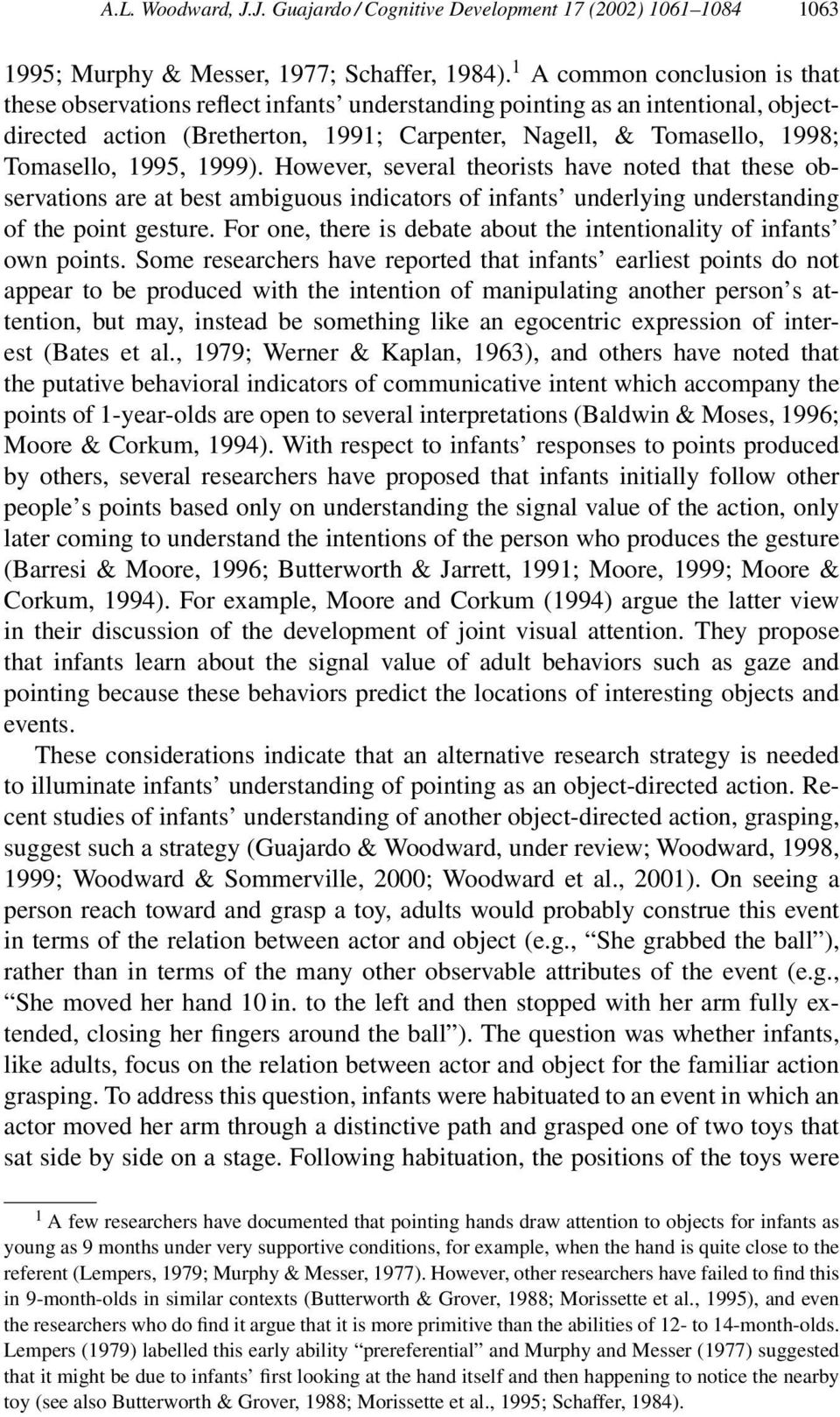 1995, 1999). However, several theorists have noted that these observations are at best ambiguous indicators of infants underlying understanding of the point gesture.