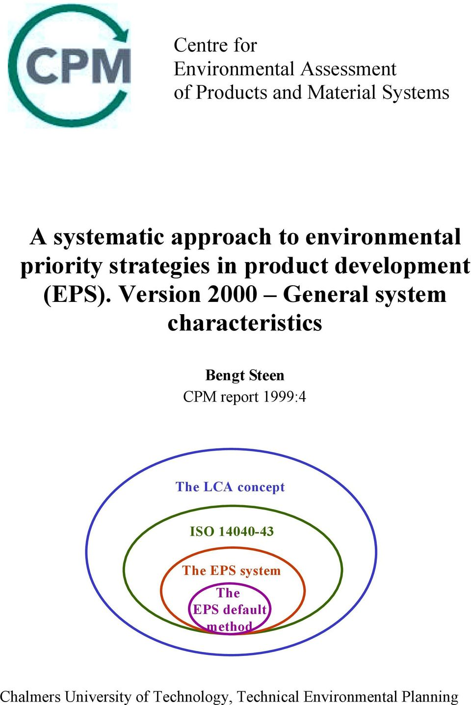 Version 2000 General system characteristics Bengt Steen CPM report 1999:4 The LCA concept