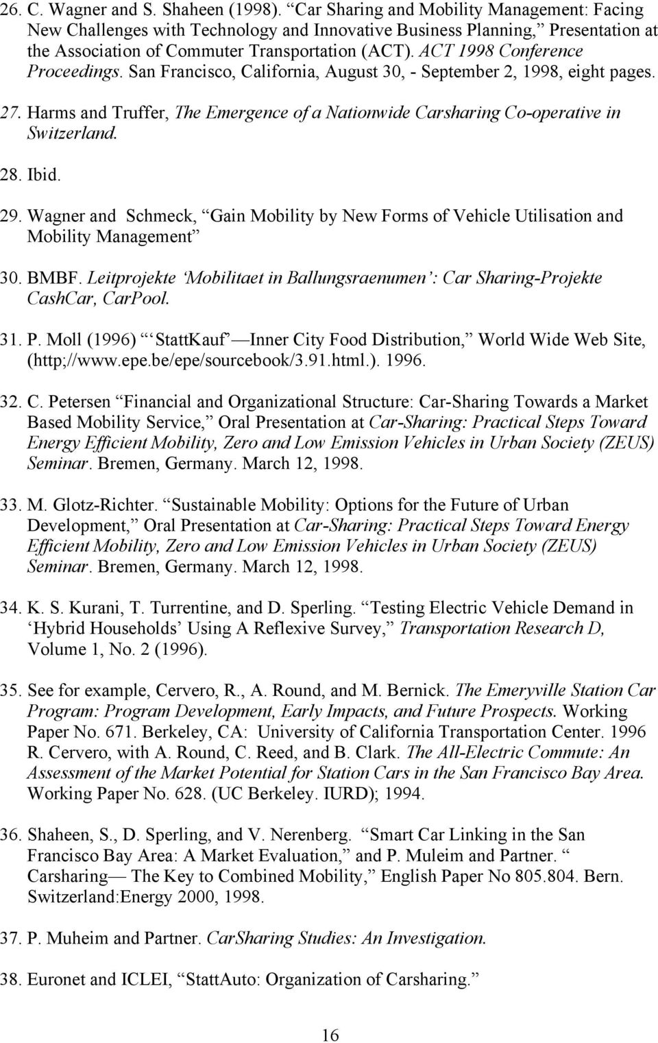 ACT 1998 Conference Proceedings. San Francisco, California, August 30, - September 2, 1998, eight pages. 27. Harms and Truffer, The Emergence of a Nationwide Carsharing Co-operative in Switzerland.