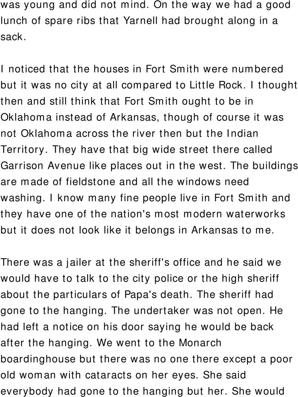 I thought then and still think that Fort Smith ought to be in Oklahoma instead of Arkansas, though of course it was not Oklahoma across the river then but the Indian Territory.