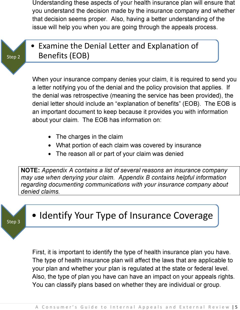 Step 2 Examine the Denial Letter and Explanation of Benefits (EOB) When your insurance company denies your claim, it is required to send you a letter notifying you of the denial and the policy