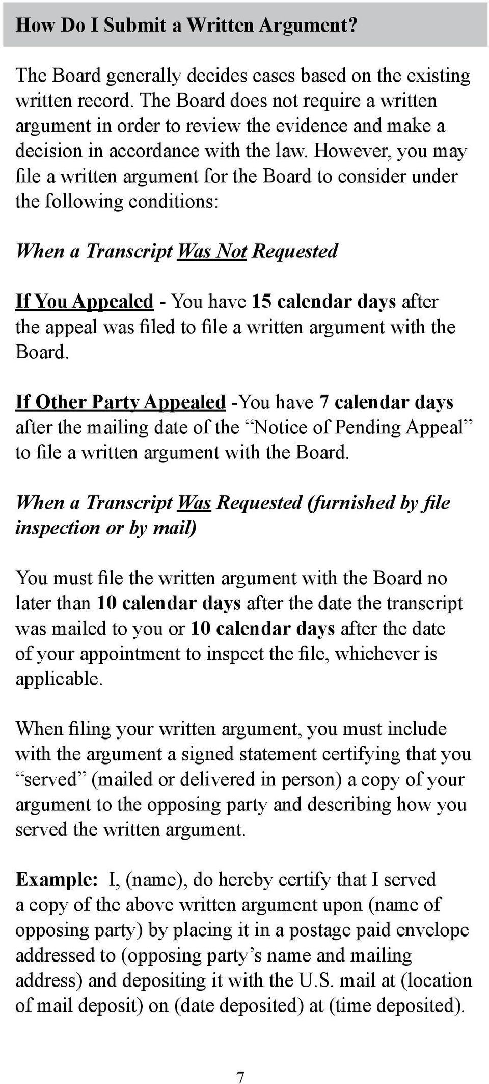 However, you may file a written argument for the Board to consider under the following conditions: When a Transcript Was Not Requested If You Appealed - You have 15 calendar days after the appeal was
