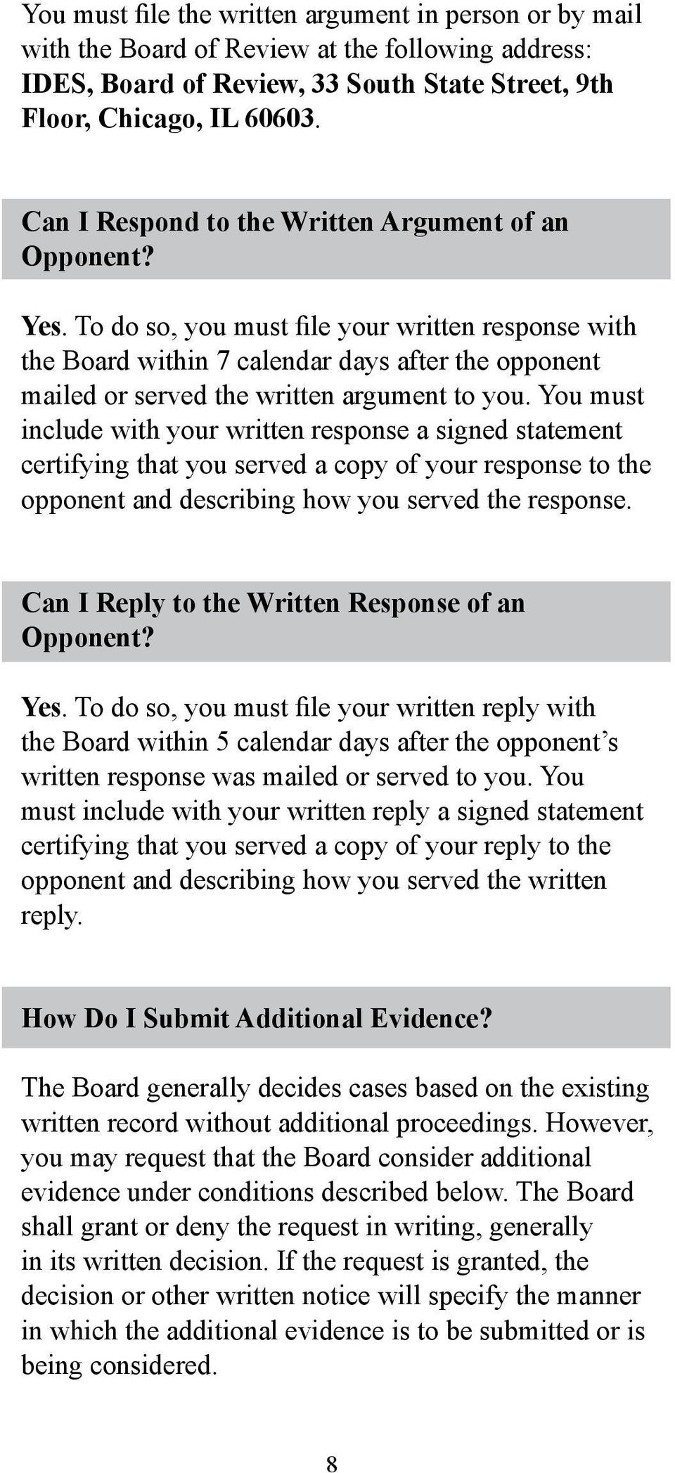 To do so, you must file your written response with the Board within 7 calendar days after the opponent mailed or served the written argument to you.