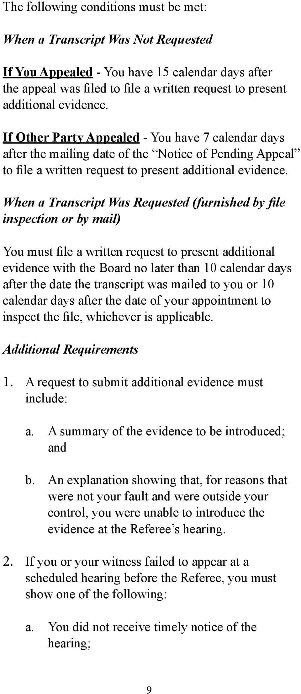When a Transcript Was Requested (furnished by file inspection or by mail) You must file a written request to present additional evidence with the Board no later than 10 calendar days after the date