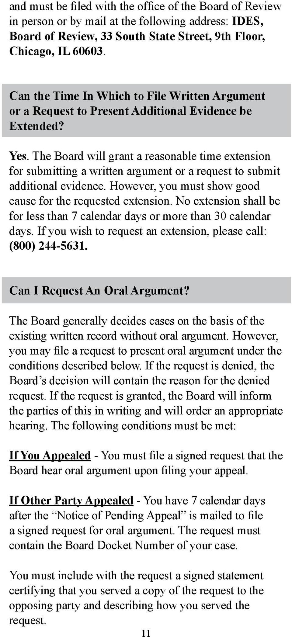 The Board will grant a reasonable time extension for submitting a written argument or a request to submit additional evidence. However, you must show good cause for the requested extension.