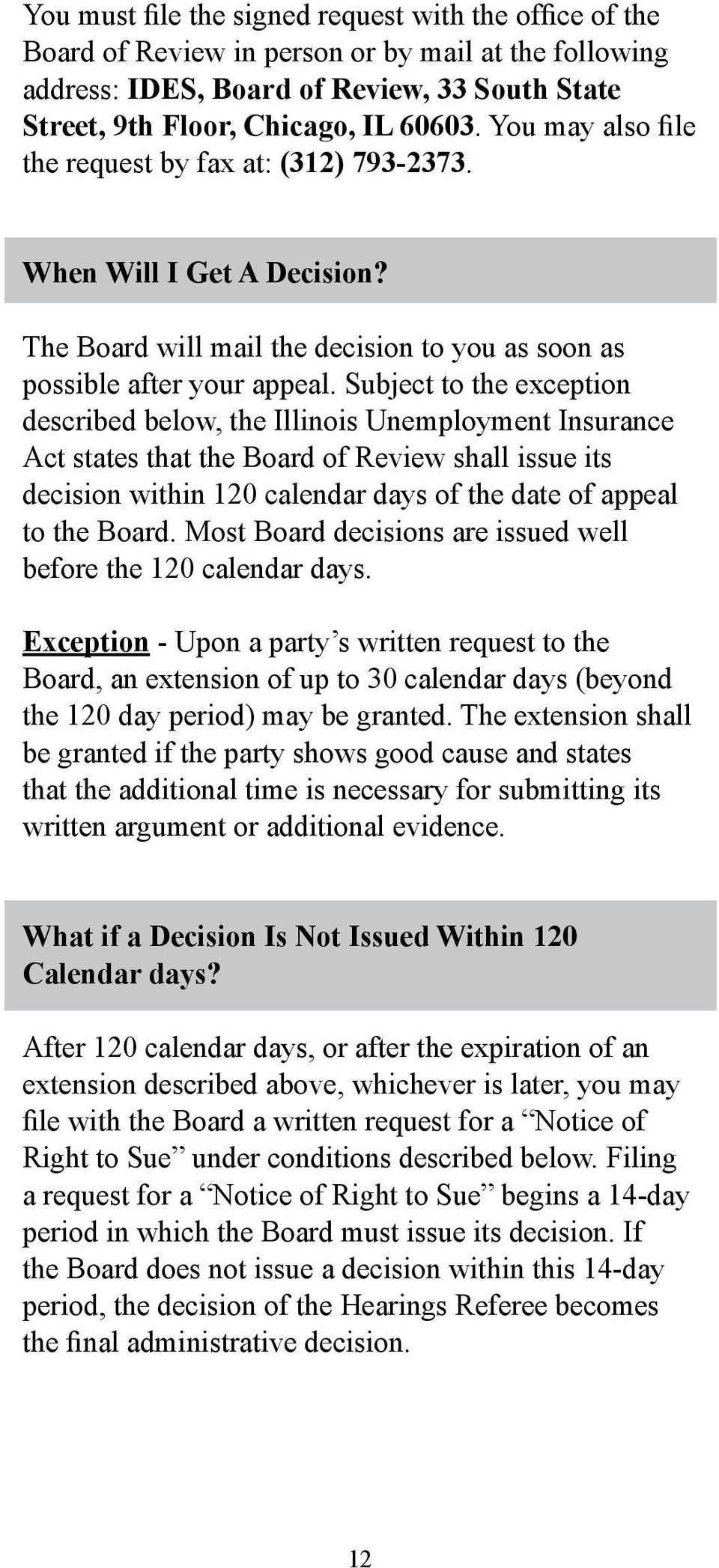 Subject to the exception described below, the Illinois Unemployment Insurance Act states that the Board of Review shall issue its decision within 120 calendar days of the date of appeal to the Board.