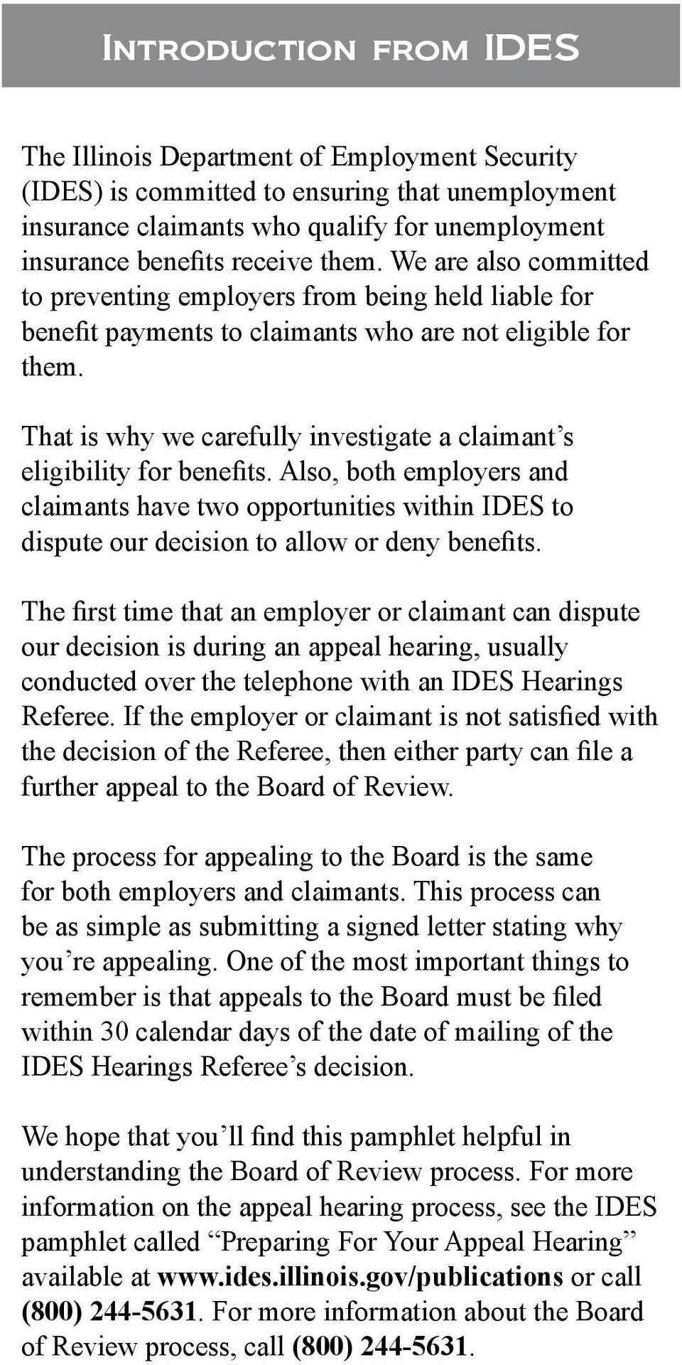 That is why we carefully investigate a claimant s eligibility for benefits. Also, both employers and claimants have two opportunities within IDES to dispute our decision to allow or deny benefits.