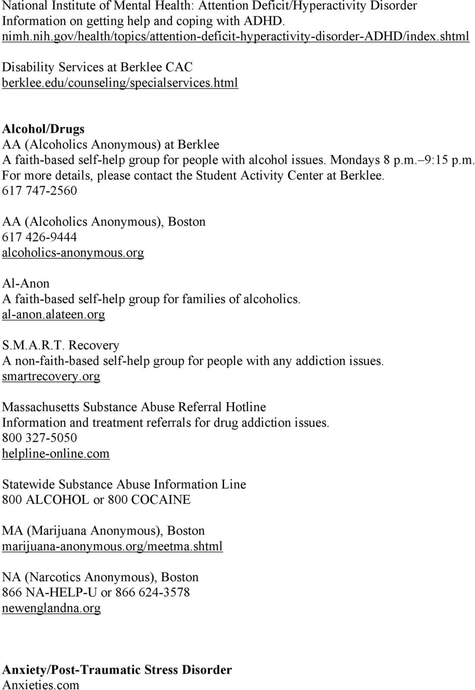 html Alcohol/Drugs AA (Alcoholics Anonymous) at Berklee A faith-based self-help group for people with alcohol issues. Mondays 8 p.m. 9:15 p.m. For more details, please contact the Student Activity Center at Berklee.