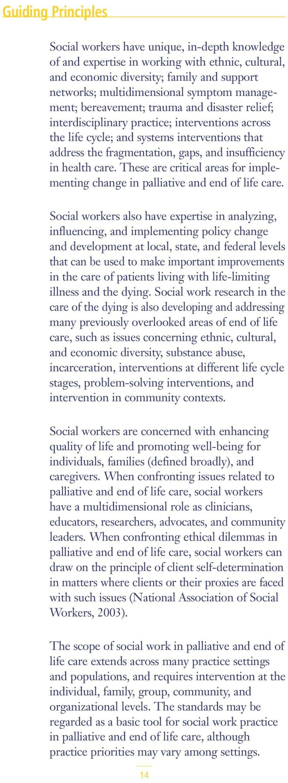 in health care. These are critical areas for implementing change in palliative and end of life care.