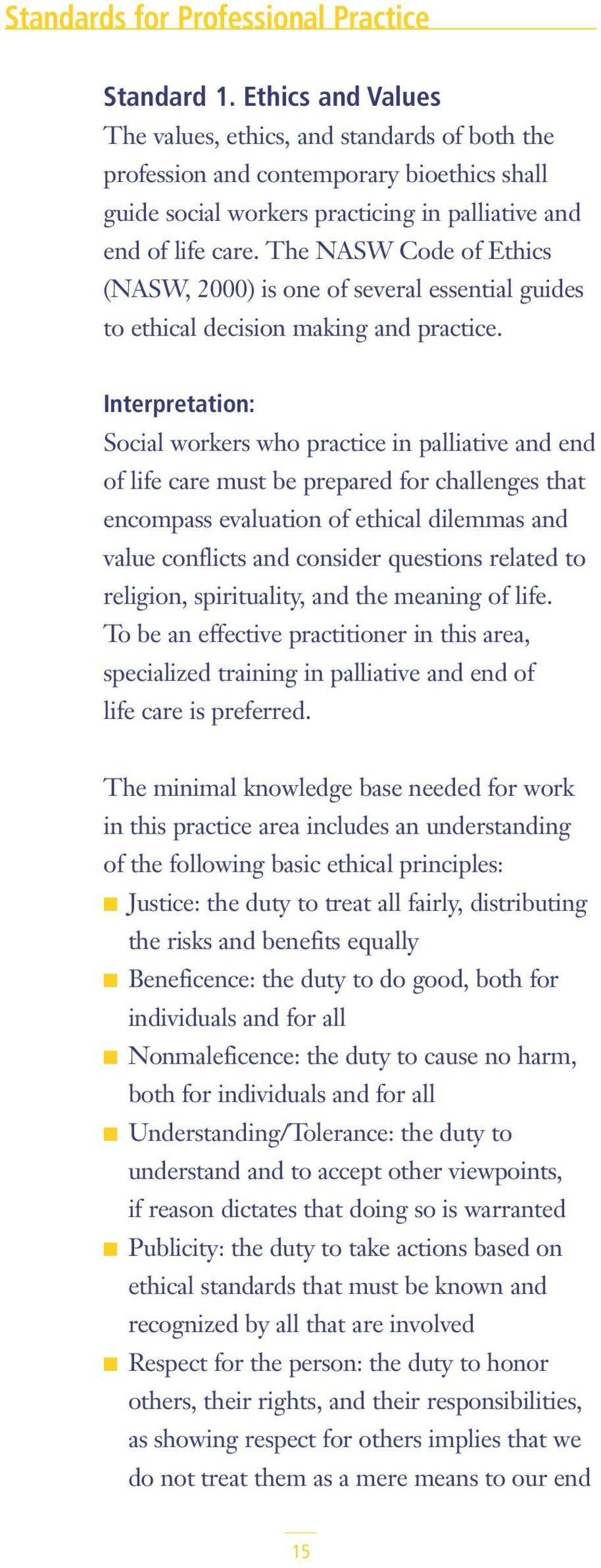 The NASW Code of Ethics (NASW, 2000) is one of several essential guides to ethical decision making and practice.
