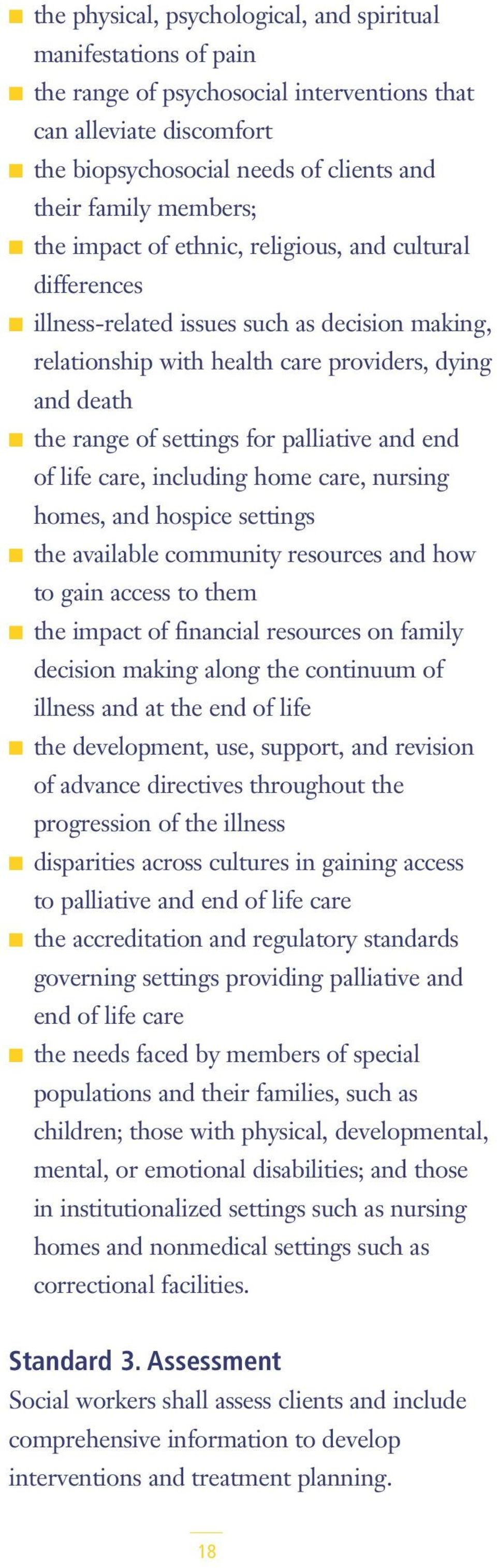 and end of life care, including home care, nursing homes, and hospice settings the available community resources and how to gain access to them the impact of financial resources on family decision