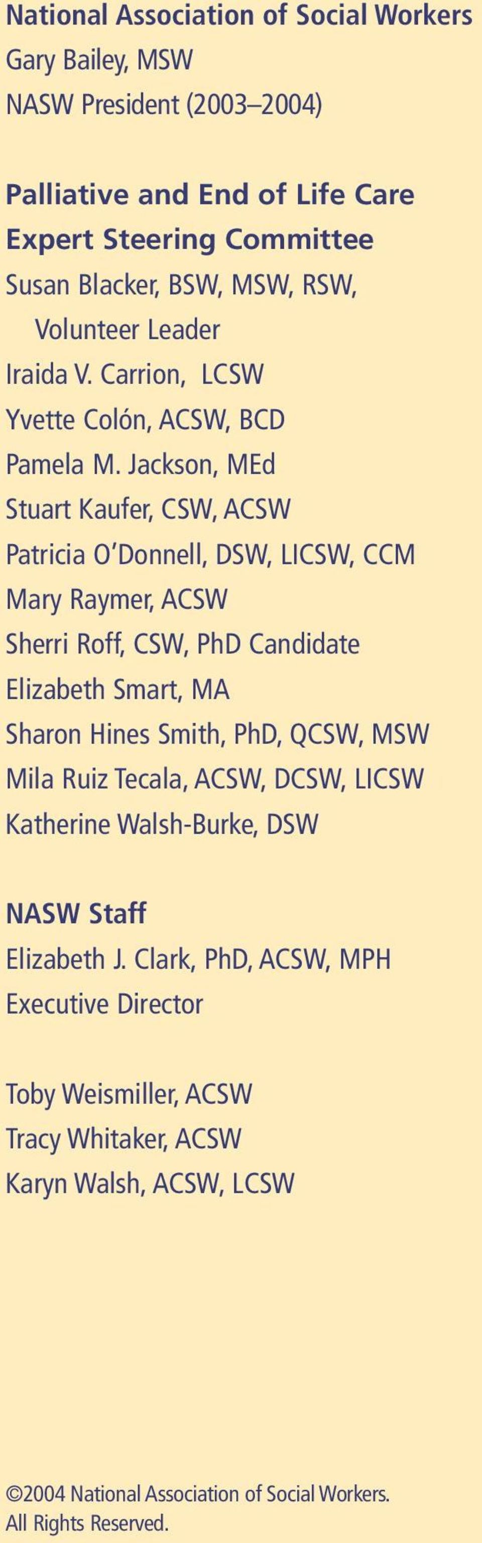 Jackson, MEd Stuart Kaufer, CSW, ACSW Patricia O Donnell, DSW, LICSW, CCM Mary Raymer, ACSW Sherri Roff, CSW, PhD Candidate Elizabeth Smart, MA Sharon Hines Smith, PhD,