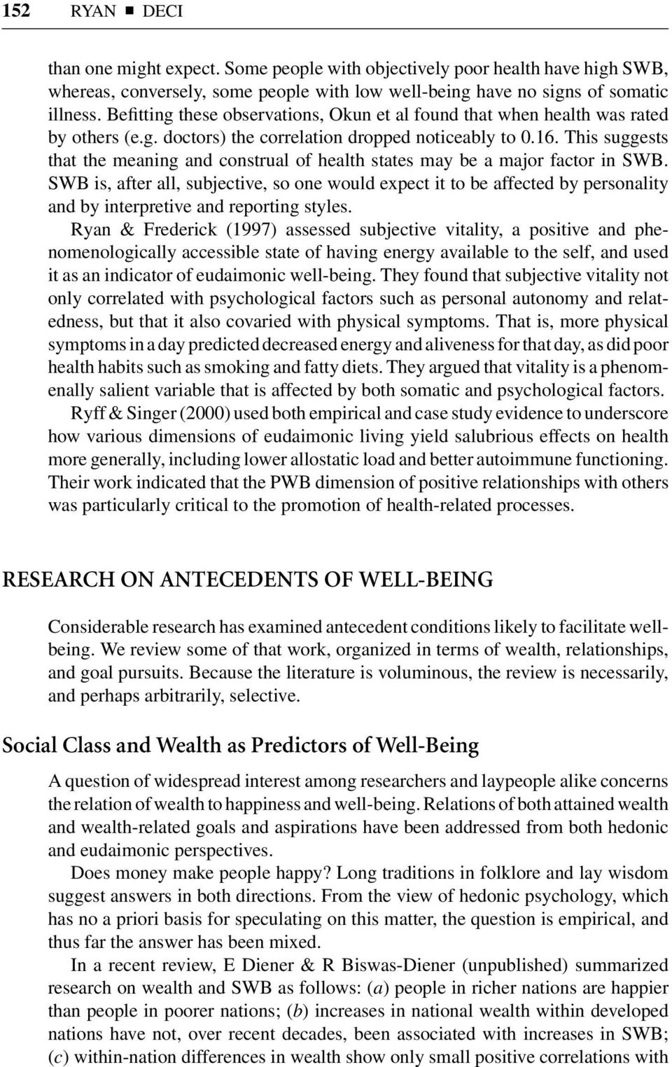 This suggests that the meaning and construal of health states may be a major factor in SWB.