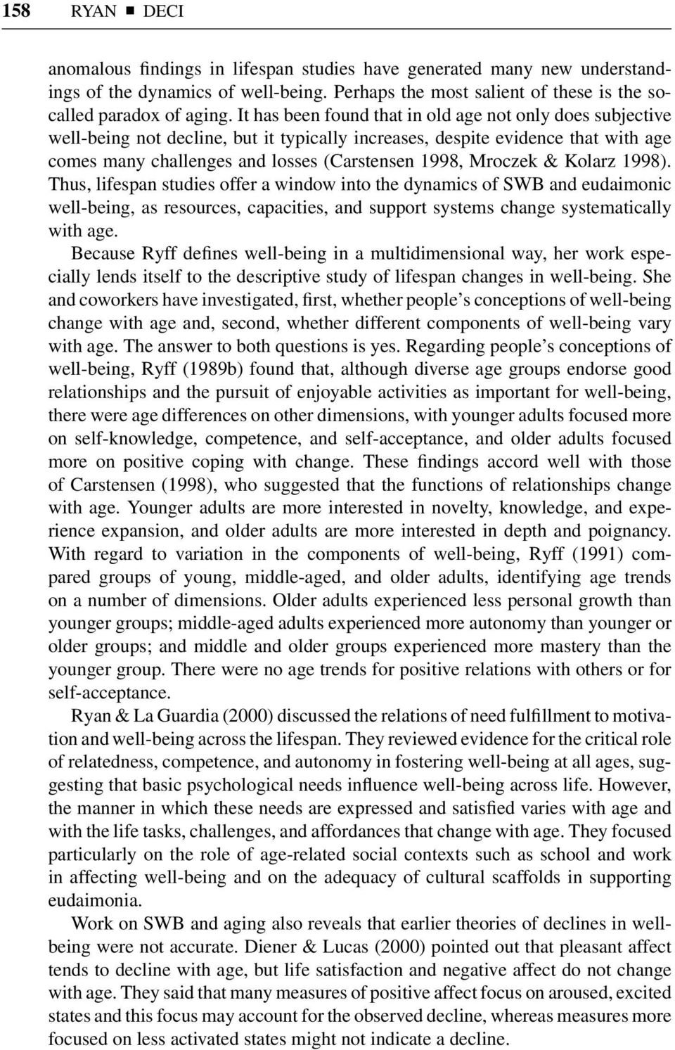 Mroczek & Kolarz 1998). Thus, lifespan studies offer a window into the dynamics of SWB and eudaimonic well-being, as resources, capacities, and support systems change systematically with age.