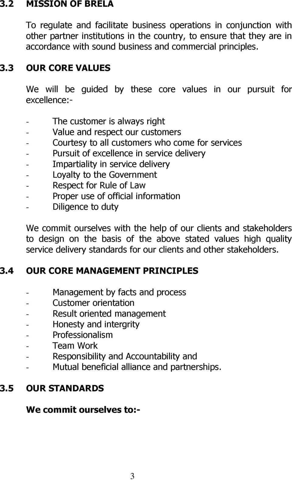 3 OUR CORE VALUES We will be guided by these core values in our pursuit for excellence:- - The customer is always right - Value and respect our customers - Courtesy to all customers who come for