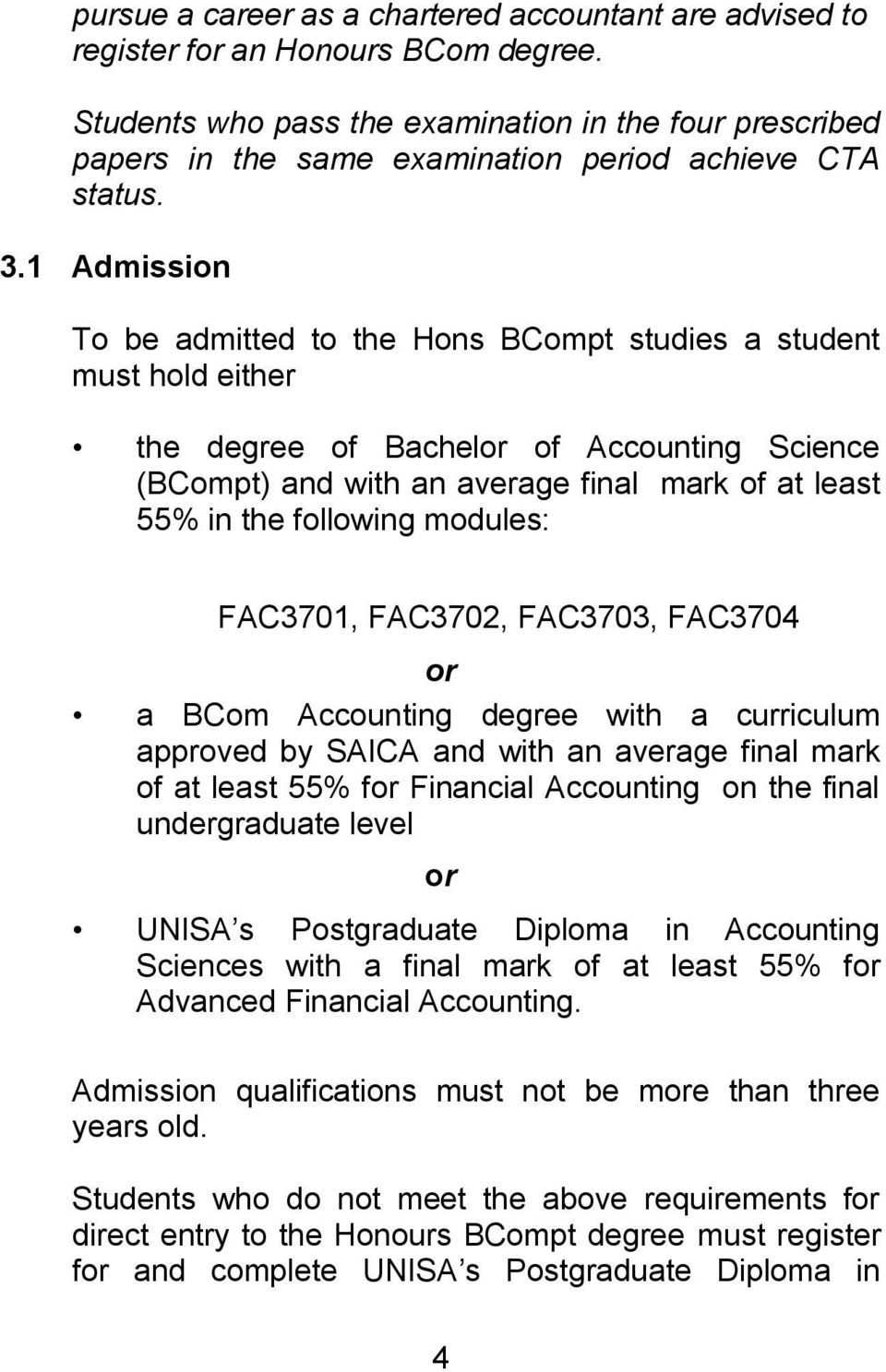 1 Admission To be admitted to the Hons BCompt studies a student must hold either the degree of Bachelor of Accounting Science (BCompt) and with an average final mark of at least 55% in the following