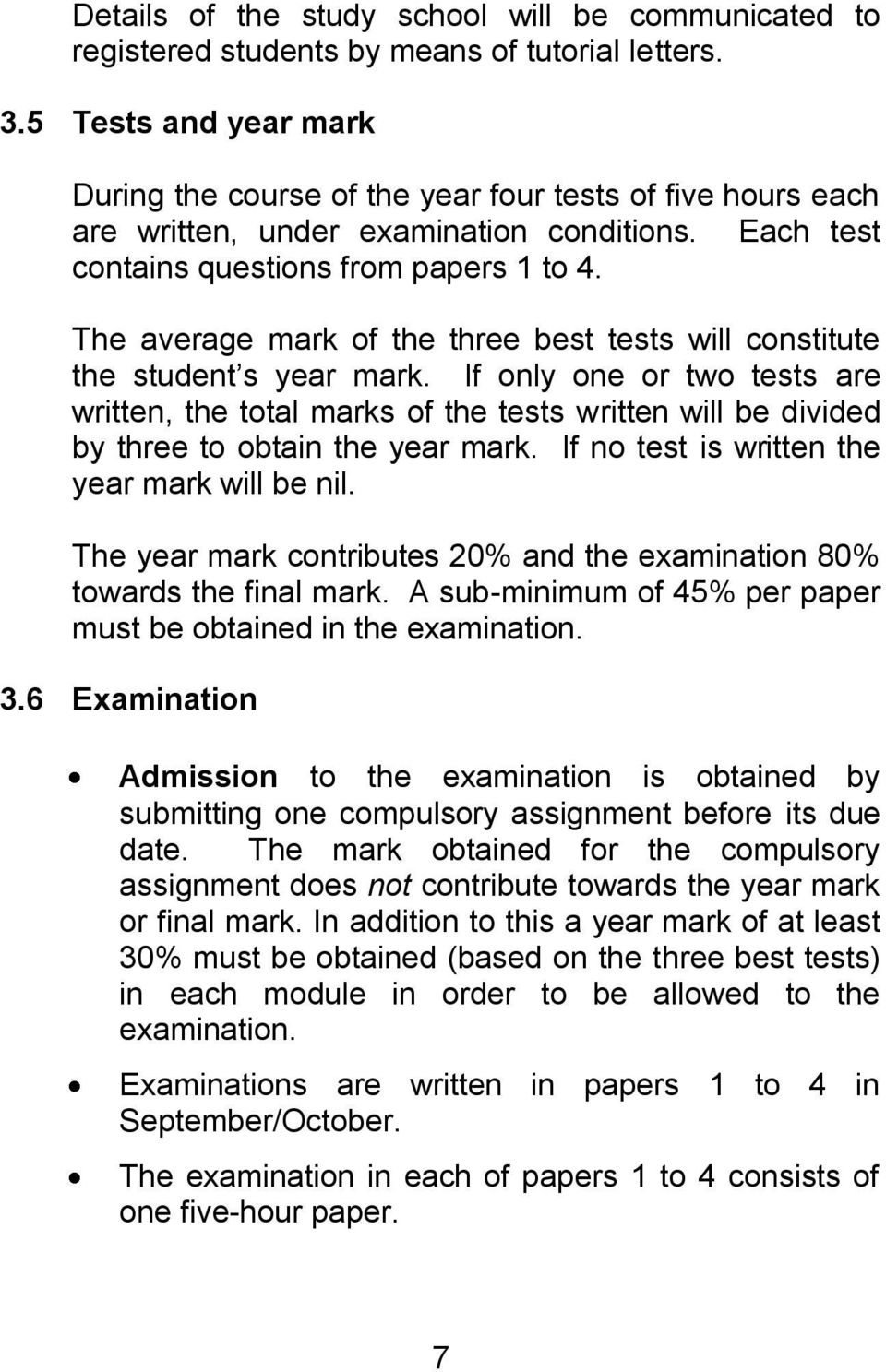 The average mark of the three best tests will constitute the student s year mark.