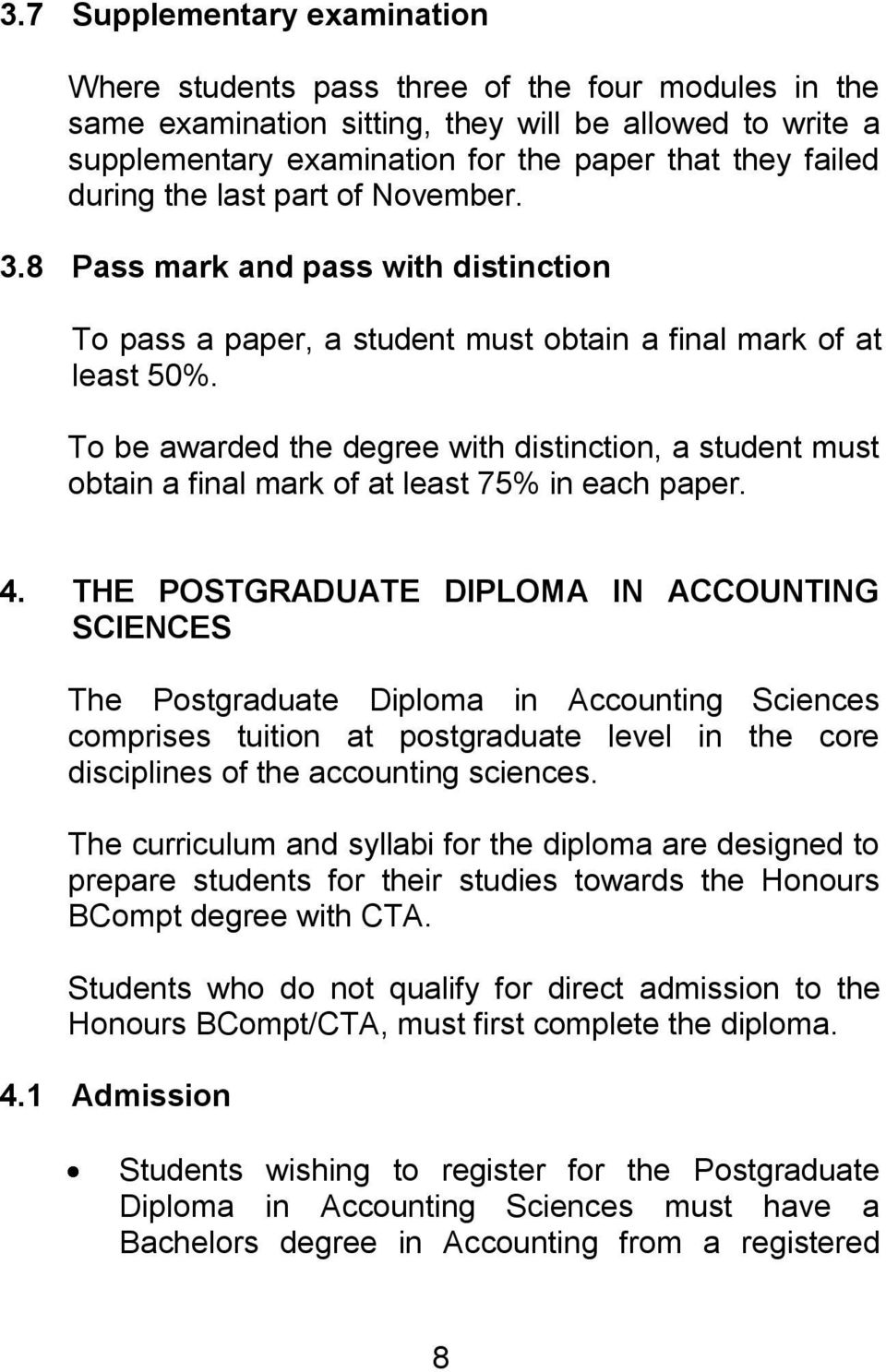 To be awarded the degree with distinction, a student must obtain a final mark of at least 75% in each paper. 4.