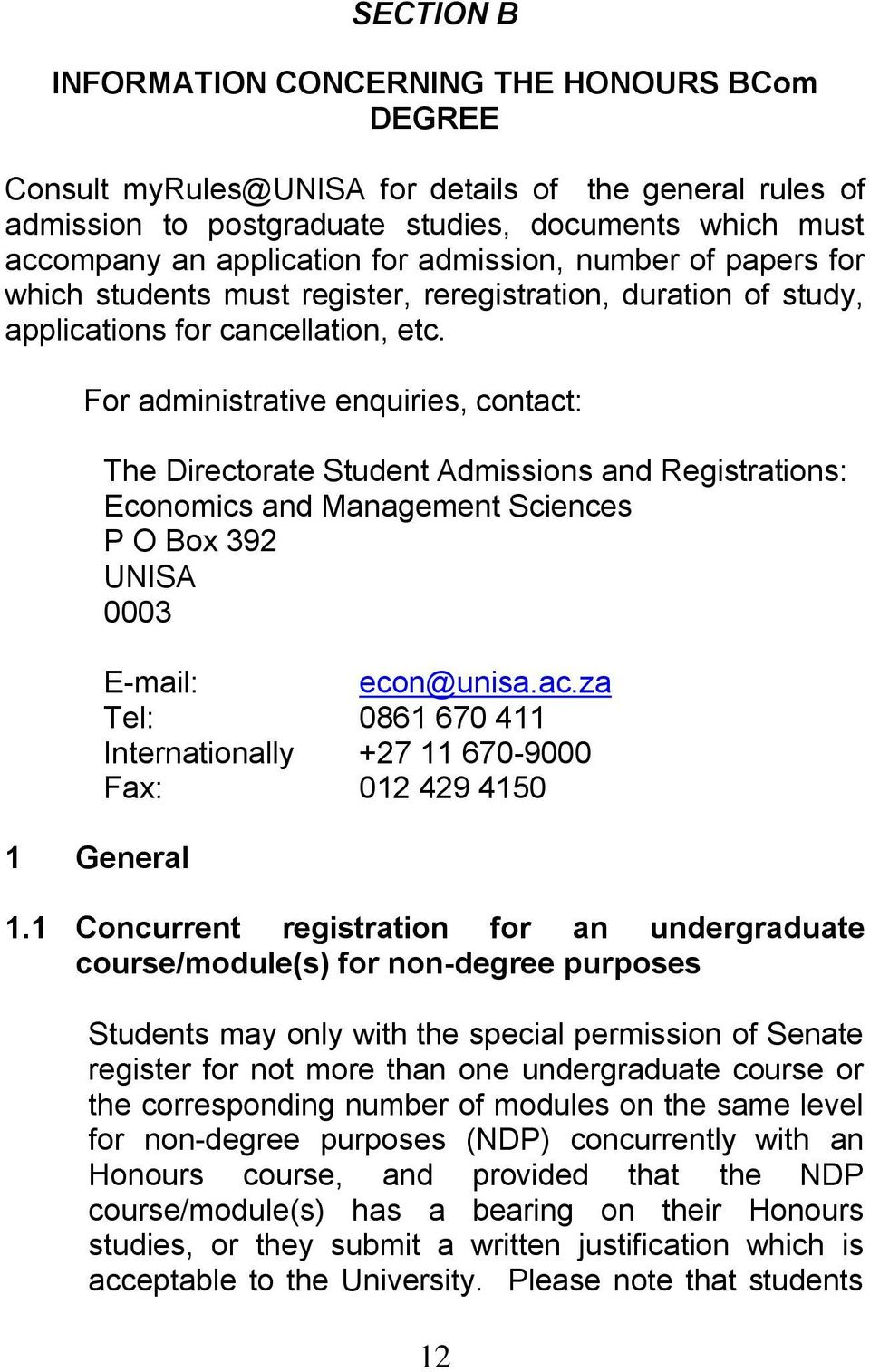 For administrative enquiries, contact: The Directorate Student Admissions and Registrations: Economics and Management Sciences P O Box 392 UNISA 0003 E-mail: econ@unisa.ac.za Tel: 0861 670 411 Internationally +27 11 670-9000 Fax: 012 429 4150 1 General 1.