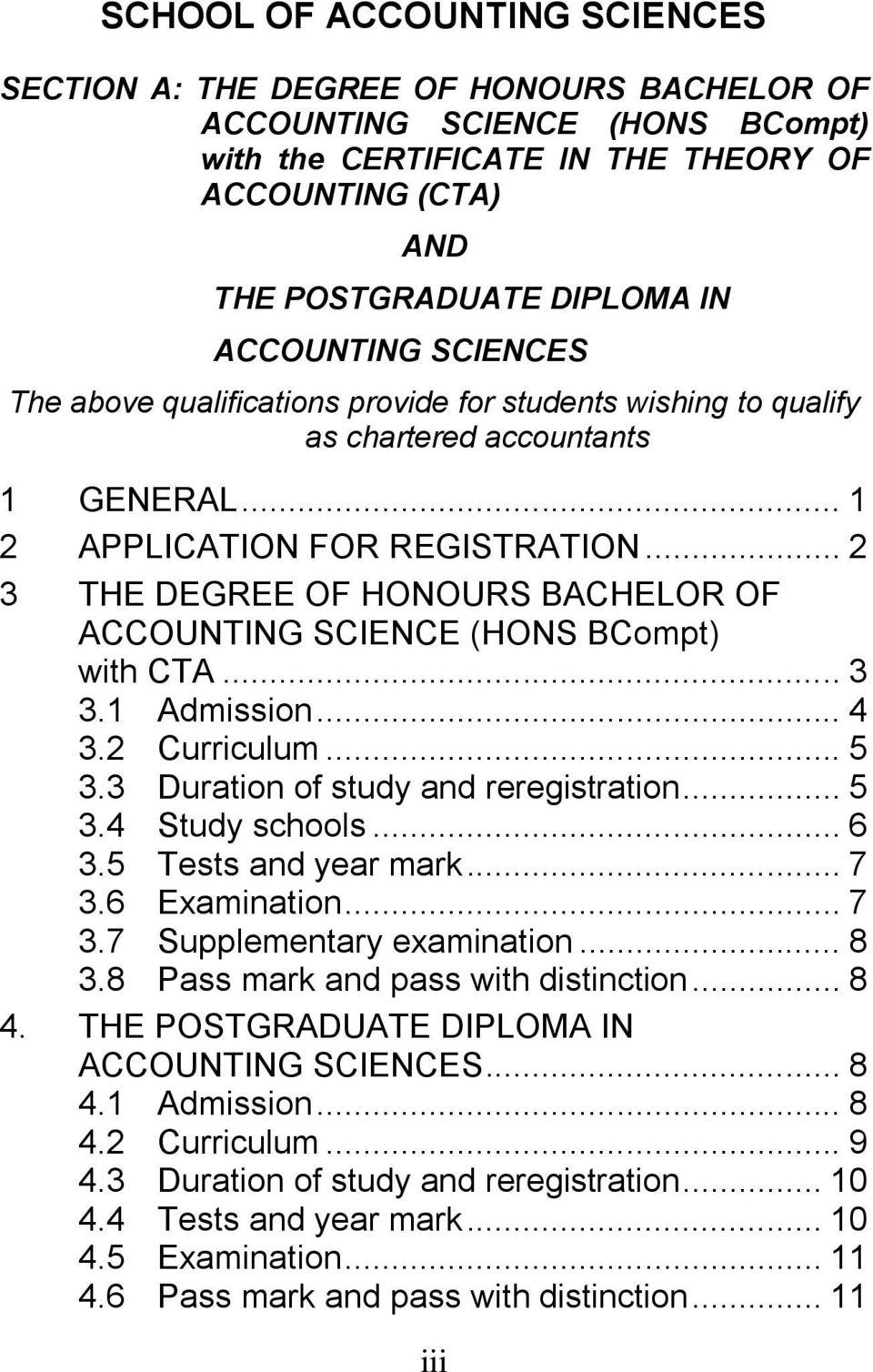 .. 2 3 THE DEGREE OF HONOURS BACHELOR OF ACCOUNTING SCIENCE (HONS BCompt) with CTA... 3 3.1 Admission... 4 3.2 Curriculum... 5 3.3 Duration of study and reregistration... 5 3.4 Study schools... 6 3.