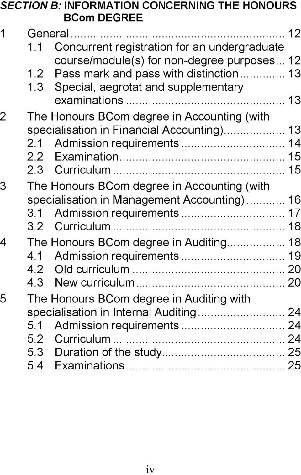 2 Examination... 15 2.3 Curriculum... 15 3 The Honours BCom degree in Accounting (with specialisation in Management Accounting)... 16 3.1 Admission requirements... 17 3.2 Curriculum.