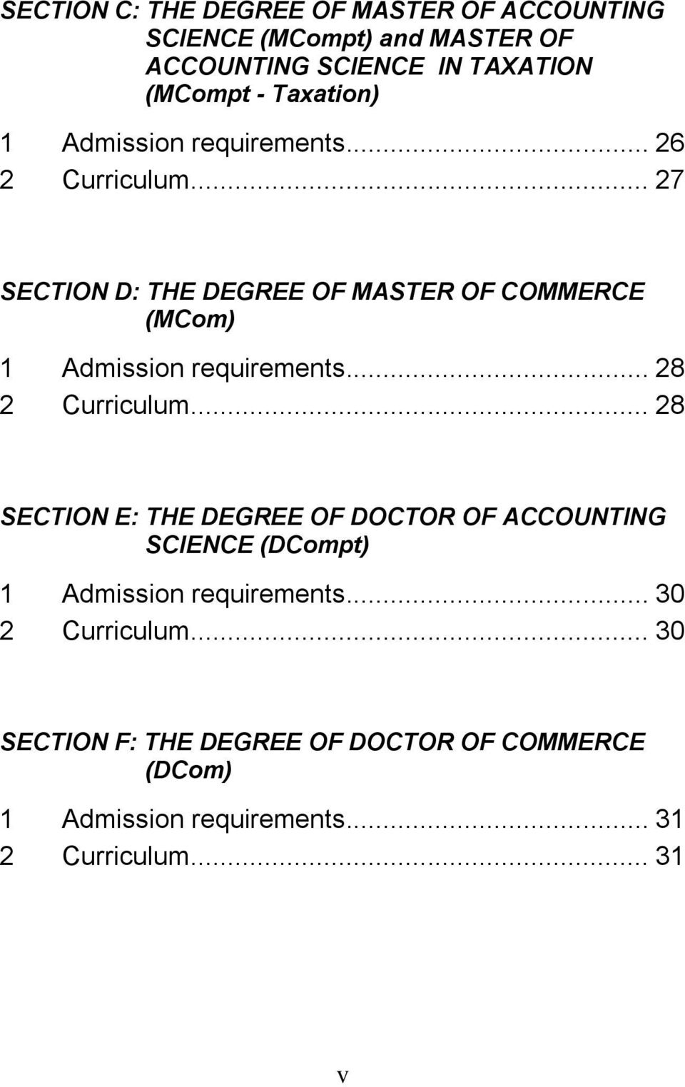 .. 27 SECTION D: THE DEGREE OF MASTER OF COMMERCE (MCom) 1 Admission requirements... 28 2 Curriculum.