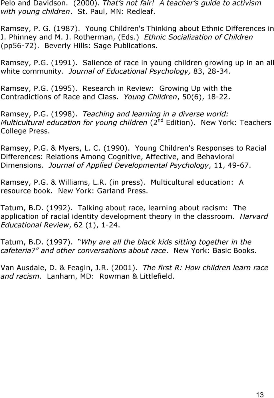 Salience of race in young children growing up in an all white community. Journal of Educational Psychology, 83, 28-34. Ramsey, P.G. (1995).