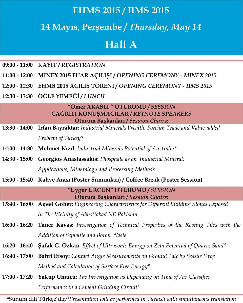 Value-added Problem of Turkey* 14:00-14:30 Mehmet Kızıl: Industrial Minerals Potential of Australia* 14:30-15:00 Georgios Anastassakis: Phosphate as an Industrial Mineral: Applications, Mineralogy