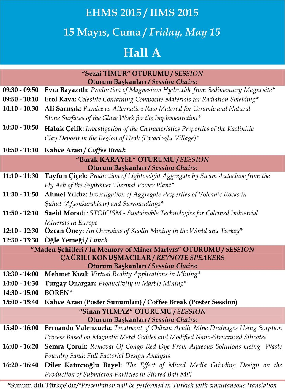 10:30-10:50 Haluk Çelik: Investigation of the Characteristics Properties of the Kaolinitic Clay Deposit in the Region of Usak (Pacacioglu Village)* 10:50-11:10 Kahve Arası / Coffee Break Burak