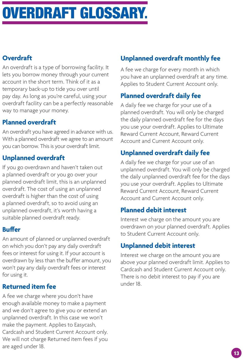 Planned overdraft An overdraft you have agreed in advance with us. With a planned overdraft we agree to an amount you can borrow. This is your overdraft limit.