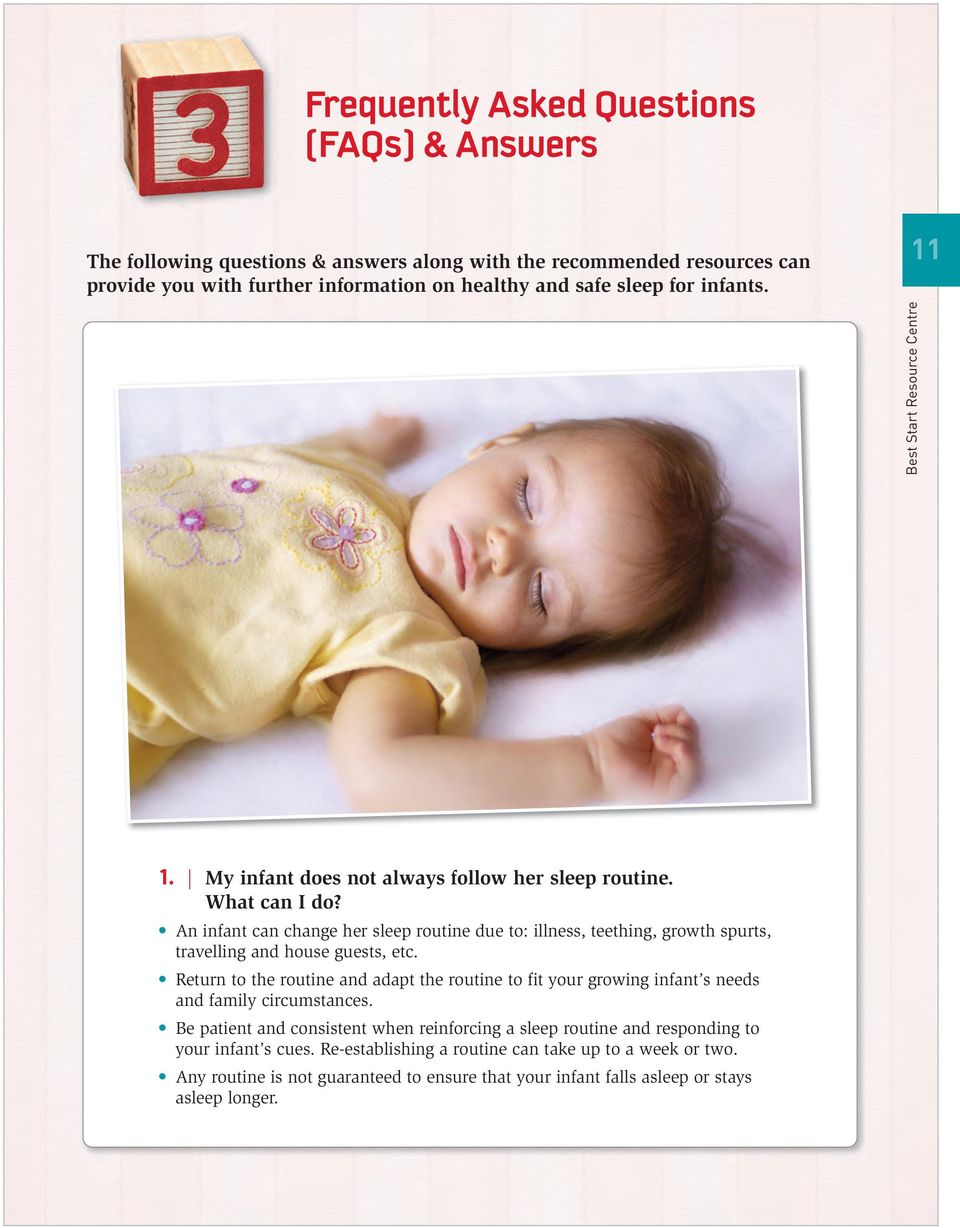 An infant can change her sleep routine due to: illness, teething, growth spurts, travelling and house guests, etc.