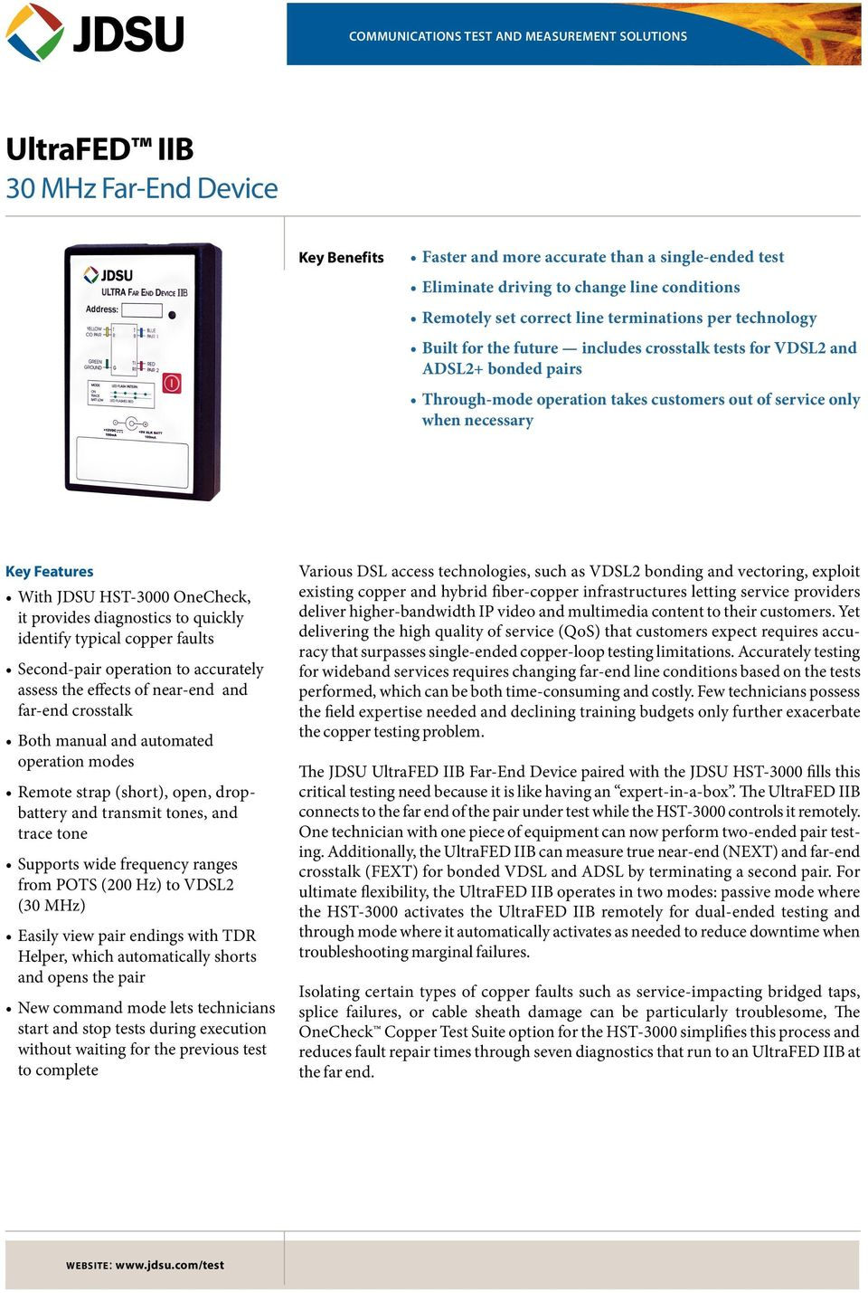 Key Features With JDSU HST-3000 OneCheck, it provides diagnostics to quickly identify typical copper faults Second-pair operation to accurately assess the effects of near-end and far-end crosstalk