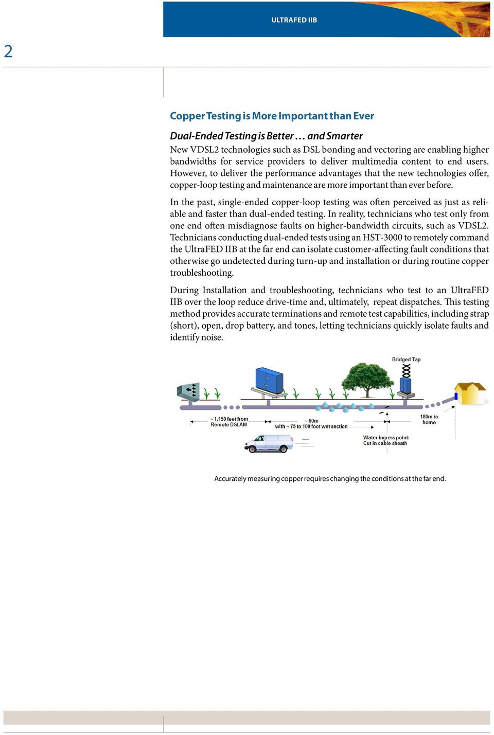 In the past, single-ended copper-loop testing was often perceived as just as reliable and faster than dual-ended testing.
