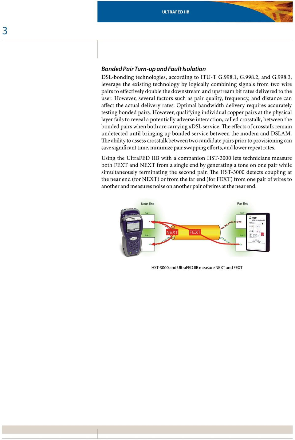 However, several factors such as pair quality, frequency, and distance can affect the actual delivery rates. Optimal bandwidth delivery requires accurately testing bonded pairs.