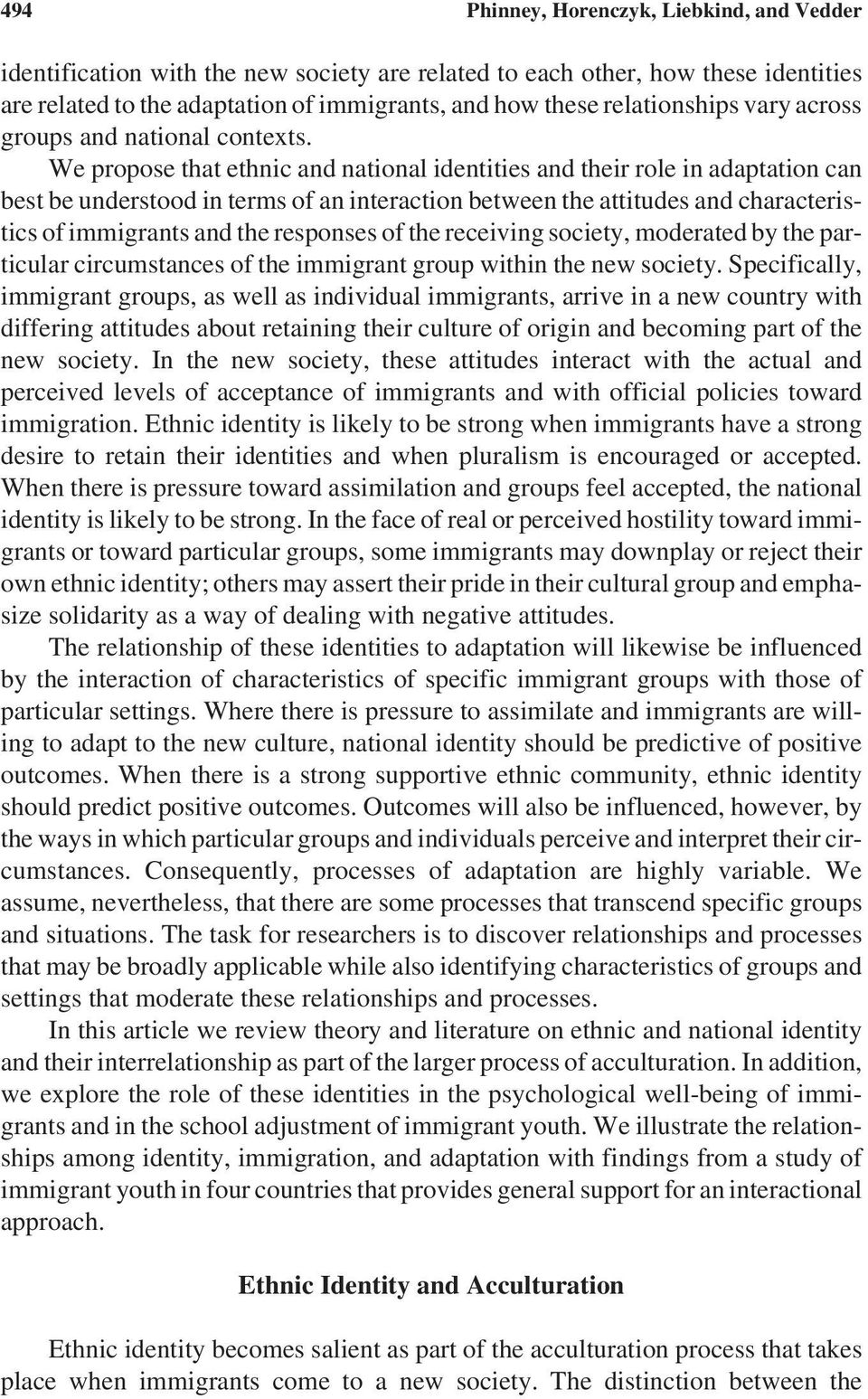 We propose that ethnic and national identities and their role in adaptation can best be understood in terms of an interaction between the attitudes and characteristics of immigrants and the responses