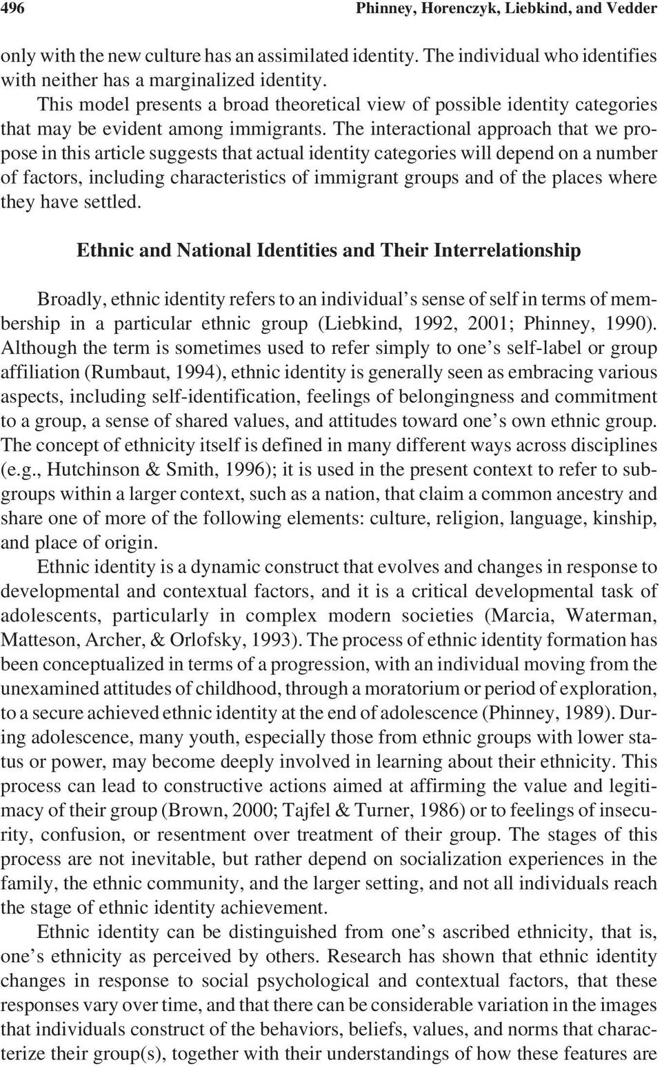The interactional approach that we propose in this article suggests that actual identity categories will depend on a number of factors, including characteristics of immigrant groups and of the places
