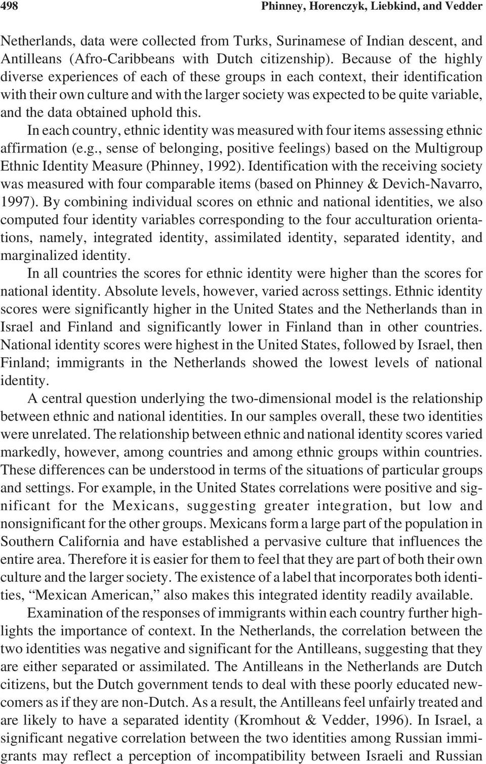 data obtained uphold this. In each country, ethnic identity was measured with four items assessing