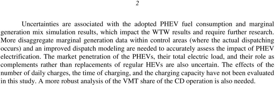 PHEV electrification. The market penetration of the PHEVs, their total electric load, and their role as complements rather than replacements of regular HEVs are also uncertain.