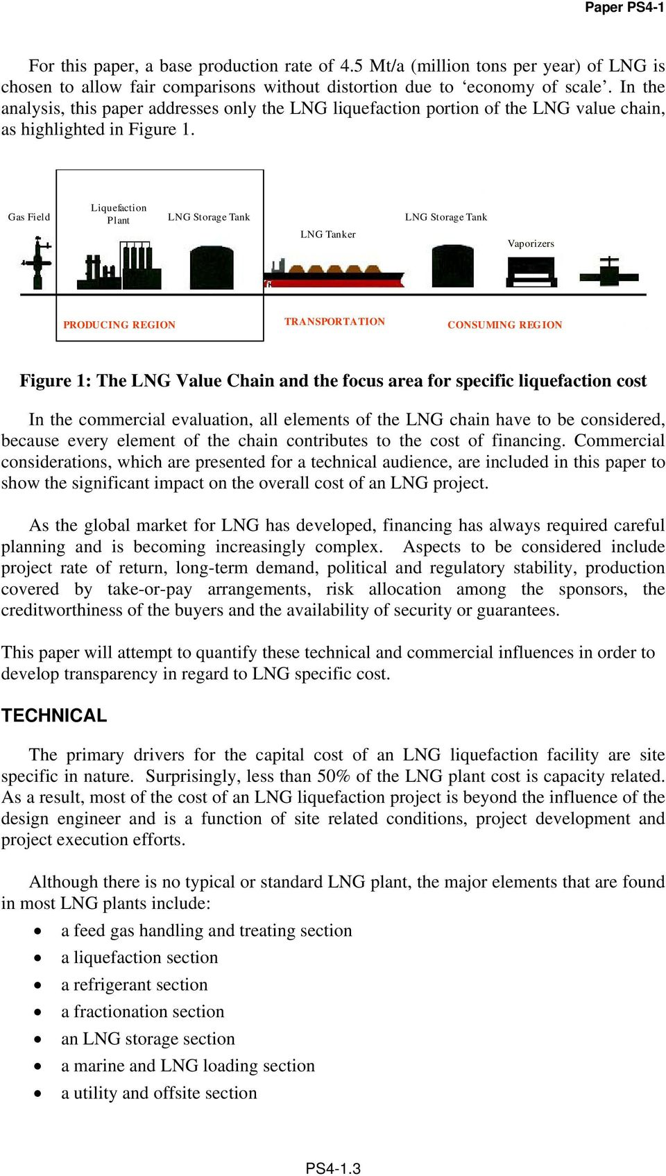 Gas Field Liquefaction Plant LNG Storage Tank LNG Tanker LNG Storage Tank Vaporizers PRODUCING REGION TRANSPORTATION CONSUMING REGION Figure 1: The LNG Value Chain and the focus area for specific