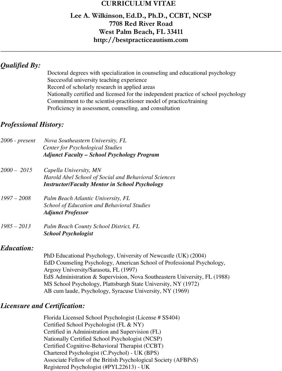 certified and licensed for the independent practice of school psychology Commitment to the scientist-practitioner model of practice/training Proficiency in assessment, counseling, and consultation