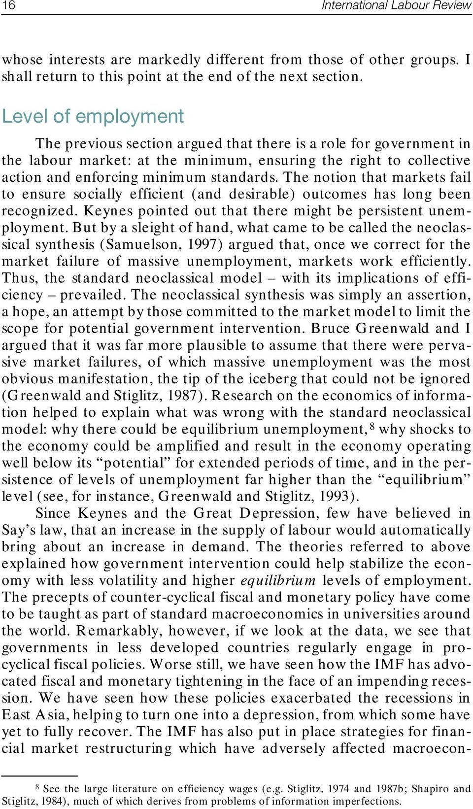 The notion that markets fail to ensure socially efficient (and desirable) outcomes has long been recognized. Keynes pointed out that there might be persistent unemployment.