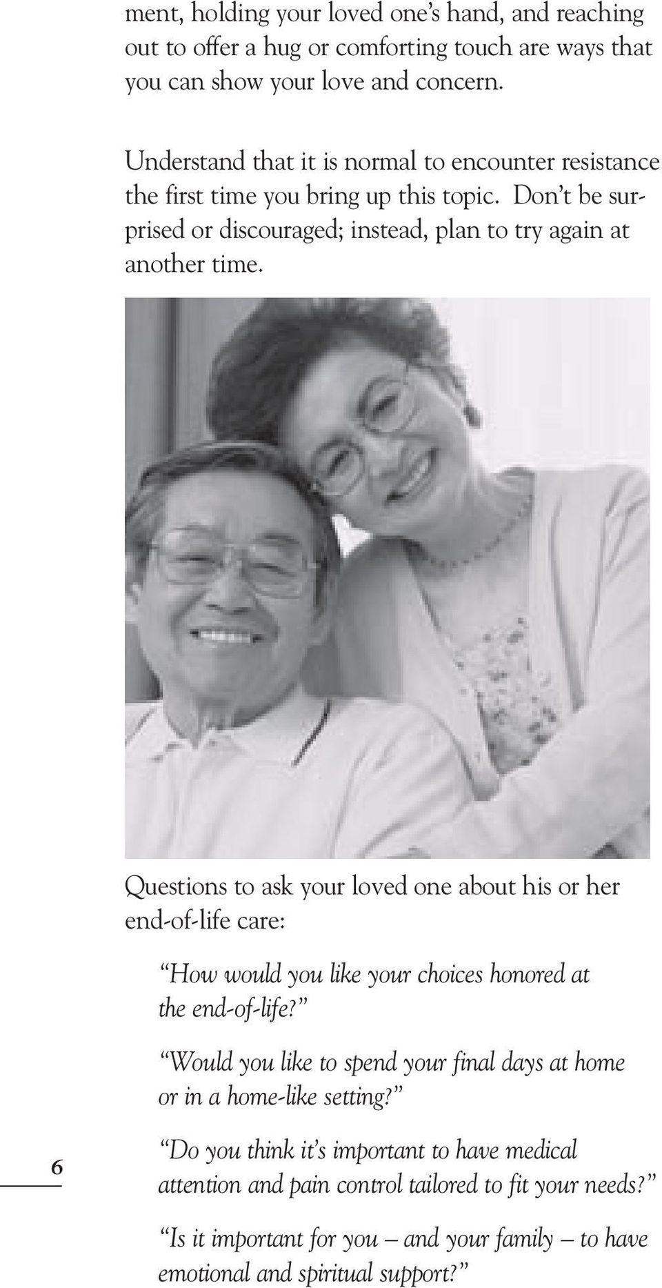 Questions to ask your loved one about his or her end-of-life care: How would you like your choices honored at the end-of-life?