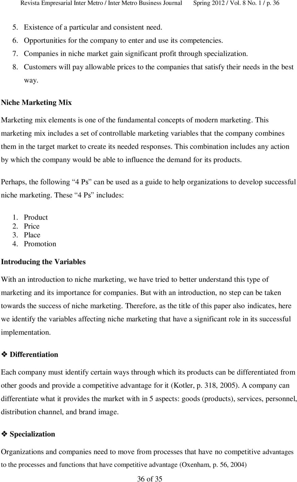 Customers will pay allowable prices to the companies that satisfy their needs in the best way. Niche Marketing Mix Marketing mix elements is one of the fundamental concepts of modern marketing.